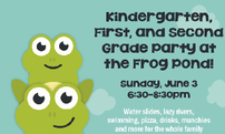 Kindergarten/1st Grade/2nd Grade Party - Frog Pond